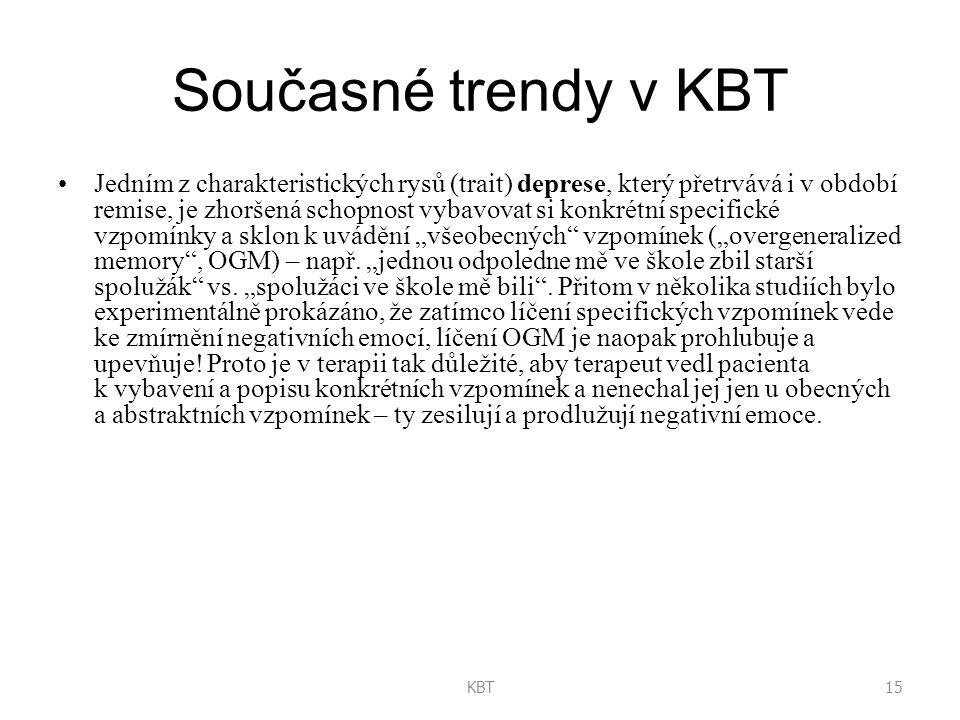 """15KBT Současné trendy v KBT Jedním z charakteristických rysů (trait) deprese, který přetrvává i v období remise, je zhoršená schopnost vybavovat si konkrétní specifické vzpomínky a sklon k uvádění """"všeobecných vzpomínek (""""overgeneralized memory , OGM) – např."""