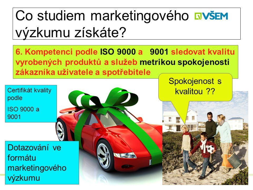 Co studiem marketingového výzkumu získáte? 6. Kompetenci podle ISO 9000 a 9001 sledovat kvalitu vyrobených produktů a služeb metrikou spokojenosti zák