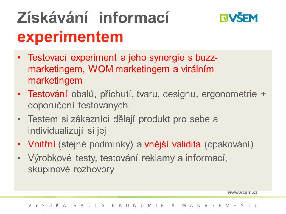 Získávání informací experimentem Testovací experiment a jeho synergie s buzz- marketingem, WOM marketingem a virálním marketingem Testování obalů, přichutí, tvaru, designu, ergonometrie + doporučení testovaných Testem si zákazníci dělají produkt pro sebe a individualizují si jej Vnitřní (stejné podmínky) a vnější validita (opakování) Výrobkové testy, testování reklamy a informací, skupinové rozhovory