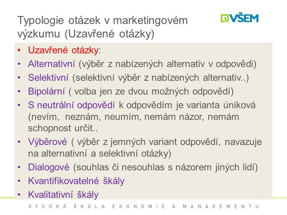 Typologie otázek v marketingovém výzkumu (Uzavřené otázky) Uzavřené otázky: Alternativní (výběr z nabízených alternativ v odpovědi) Selektivní (selekt