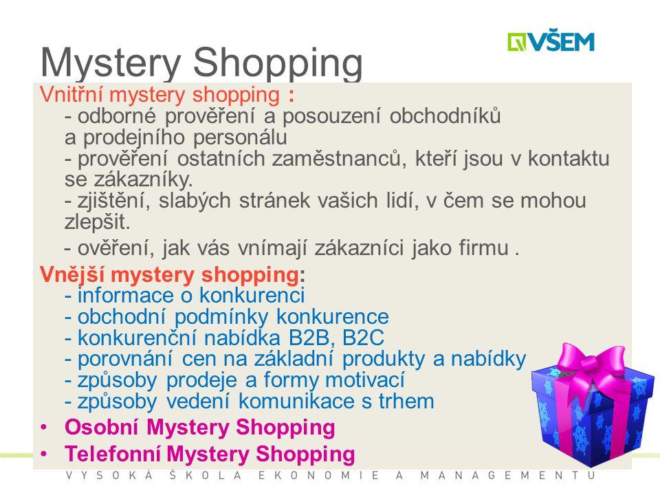 Mystery Shopping Vnitřní mystery shopping : - odborné prověření a posouzení obchodníků a prodejního personálu - prověření ostatních zaměstnanců, kteří