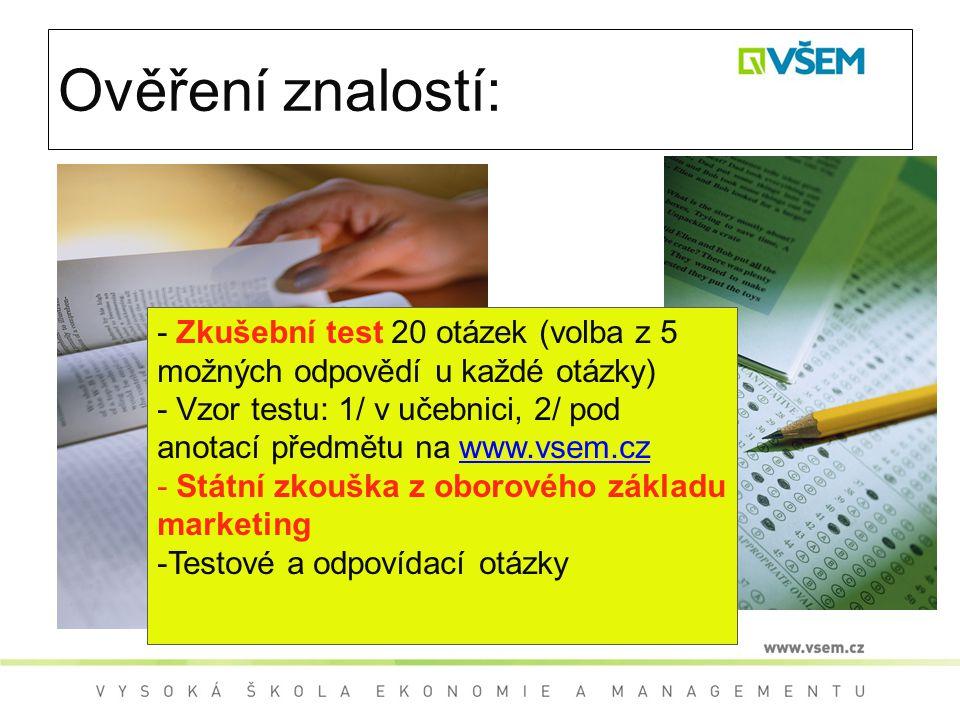 Ověření znalostí: - Zkušební test 20 otázek (volba z 5 možných odpovědí u každé otázky) - Vzor testu: 1/ v učebnici, 2/ pod anotací předmětu na www.vs