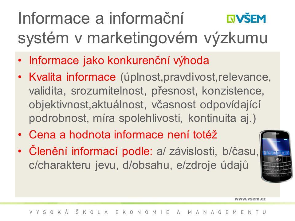 Informace a informační systém v marketingovém výzkumu Informace jako konkurenční výhoda Kvalita informace (úplnost,pravdivost,relevance, validita, sro