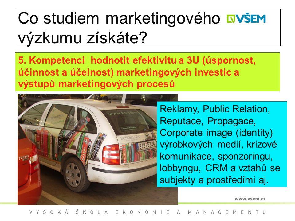 Co studiem marketingového výzkumu získáte? 5. Kompetenci hodnotit efektivitu a 3U (úspornost, účinnost a účelnost) marketingových investic a výstupů m