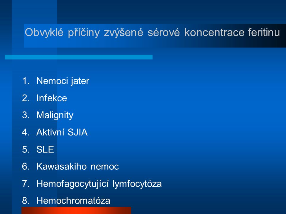 1.Nemoci jater 2.Infekce 3.Malignity 4.Aktivní SJIA 5.SLE 6.Kawasakiho nemoc 7.Hemofagocytující lymfocytóza 8.Hemochromatóza Obvyklé příčiny zvýšené s