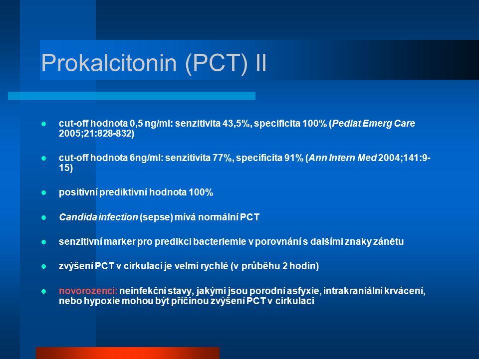 Prokalcitonin (PCT) II cut-off hodnota 0,5 ng/ml: senzitivita 43,5%, specificita 100% (Pediat Emerg Care 2005;21:828-832) cut-off hodnota 6ng/ml: senz