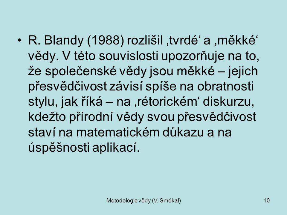 Metodologie vědy (V. Smékal)10 R. Blandy (1988) rozlišil 'tvrdé' a 'měkké' vědy. V této souvislosti upozorňuje na to, že společenské vědy jsou měkké –