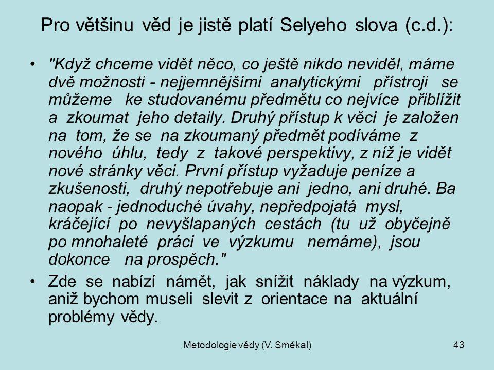 Metodologie vědy (V. Smékal)43 Pro většinu věd je jistě platí Selyeho slova (c.d.):