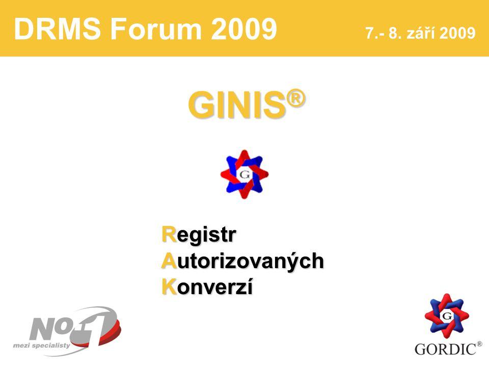 DRMS Forum 2009 7.- 8. září 2009 1 GINIS ® Registr Autorizovaných Konverzí