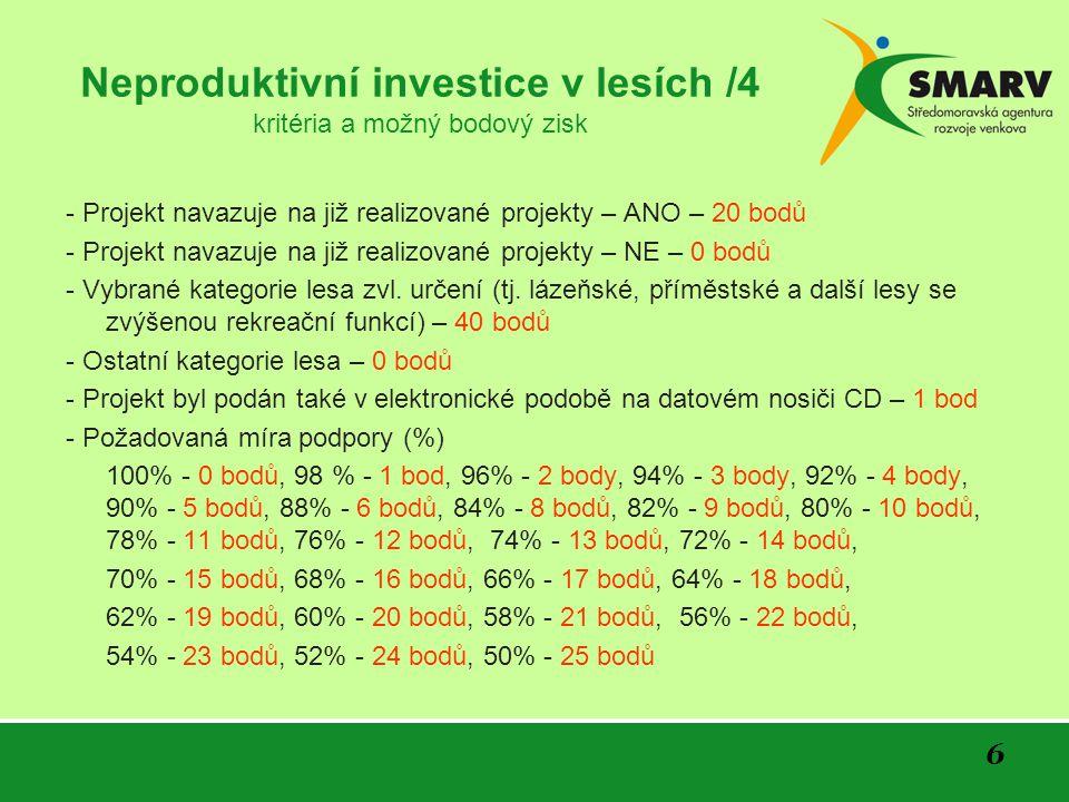 6 Neproduktivní investice v lesích /4 kritéria a možný bodový zisk - Projekt navazuje na již realizované projekty – ANO – 20 bodů - Projekt navazuje na již realizované projekty – NE – 0 bodů - Vybrané kategorie lesa zvl.