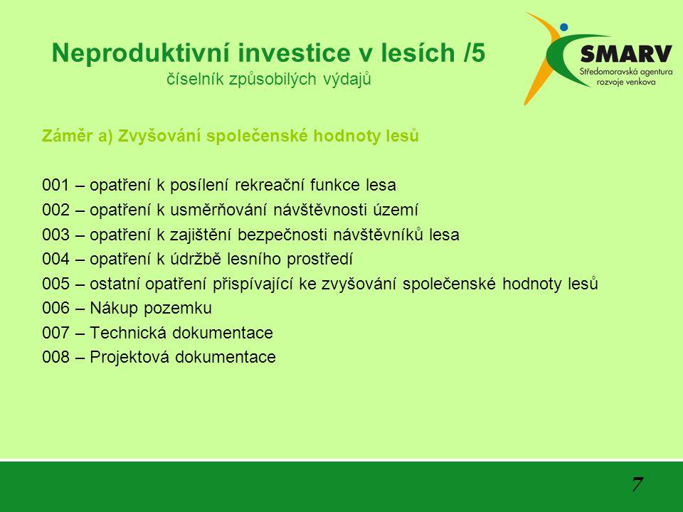 7 Neproduktivní investice v lesích /5 číselník způsobilých výdajů Záměr a) Zvyšování společenské hodnoty lesů 001 – opatření k posílení rekreační funkce lesa 002 – opatření k usměrňování návštěvnosti území 003 – opatření k zajištění bezpečnosti návštěvníků lesa 004 – opatření k údržbě lesního prostředí 005 – ostatní opatření přispívající ke zvyšování společenské hodnoty lesů 006 – Nákup pozemku 007 – Technická dokumentace 008 – Projektová dokumentace