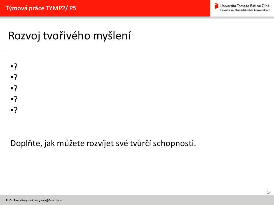 14 PhDr.Pavla Kotyzová, kotyzova@fmk.utb.cz Rozvoj tvořivého myšlení Týmová práce TYMP2/ P5 .