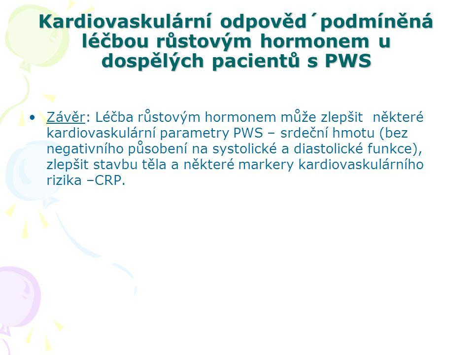 Kardiovaskulární odpověd´podmíněná léčbou růstovým hormonem u dospělých pacientů s PWS Závěr: Léčba růstovým hormonem může zlepšit některé kardiovasku