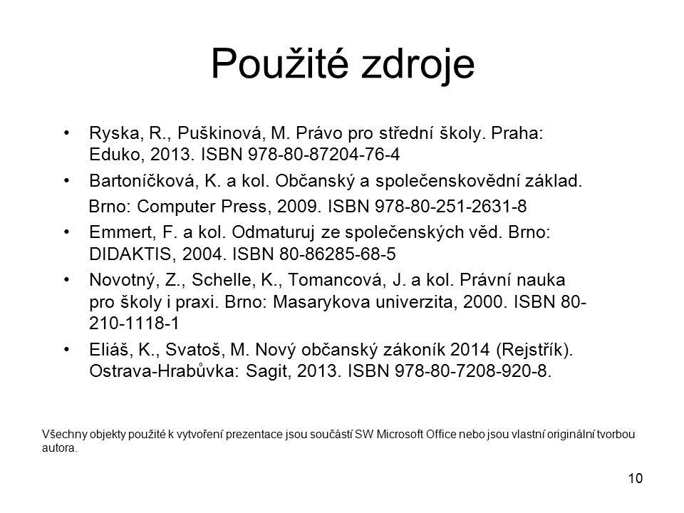 10 Použité zdroje Ryska, R., Puškinová, M. Právo pro střední školy. Praha: Eduko, 2013. ISBN 978-80-87204-76-4 Bartoníčková, K. a kol. Občanský a spol