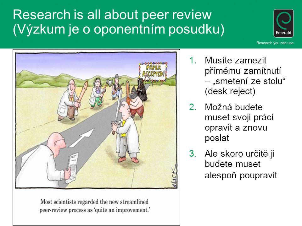 """1.Musíte zamezit přímému zamítnutí – """"smetení ze stolu (desk reject) 2.Možná budete muset svoji práci opravit a znovu poslat 3.Ale skoro určitě ji budete muset alespoň poupravit Research is all about peer review (Výzkum je o oponentním posudku)"""