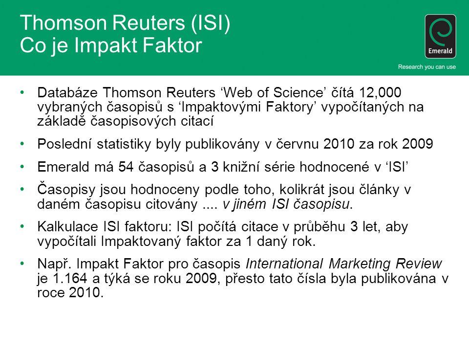 Thomson Reuters (ISI) Co je Impakt Faktor Databáze Thomson Reuters 'Web of Science' čítá 12,000 vybraných časopisů s 'Impaktovými Faktory' vypočítaných na základě časopisových citací Poslední statistiky byly publikovány v červnu 2010 za rok 2009 Emerald má 54 časopisů a 3 knižní série hodnocené v 'ISI' Časopisy jsou hodnoceny podle toho, kolikrát jsou články v daném časopisu citovány....