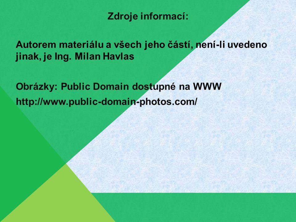 Zdroje informací: Autorem materiálu a všech jeho částí, není-li uvedeno jinak, je Ing. Milan Havlas Obrázky: Public Domain dostupné na WWW http://www.