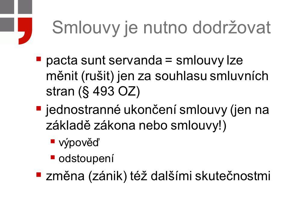 Smlouvy je nutno dodržovat  pacta sunt servanda = smlouvy lze měnit (rušit) jen za souhlasu smluvních stran (§ 493 OZ)  jednostranné ukončení smlouv