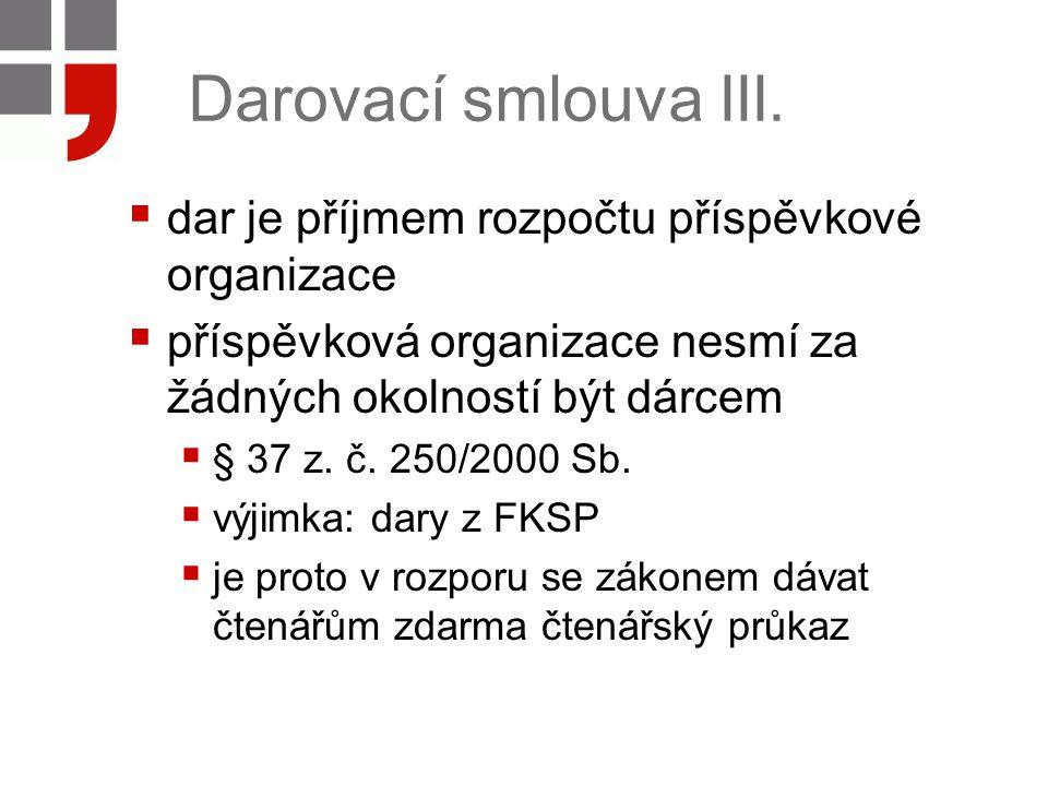 Darovací smlouva III.  dar je příjmem rozpočtu příspěvkové organizace  příspěvková organizace nesmí za žádných okolností být dárcem  § 37 z. č. 250