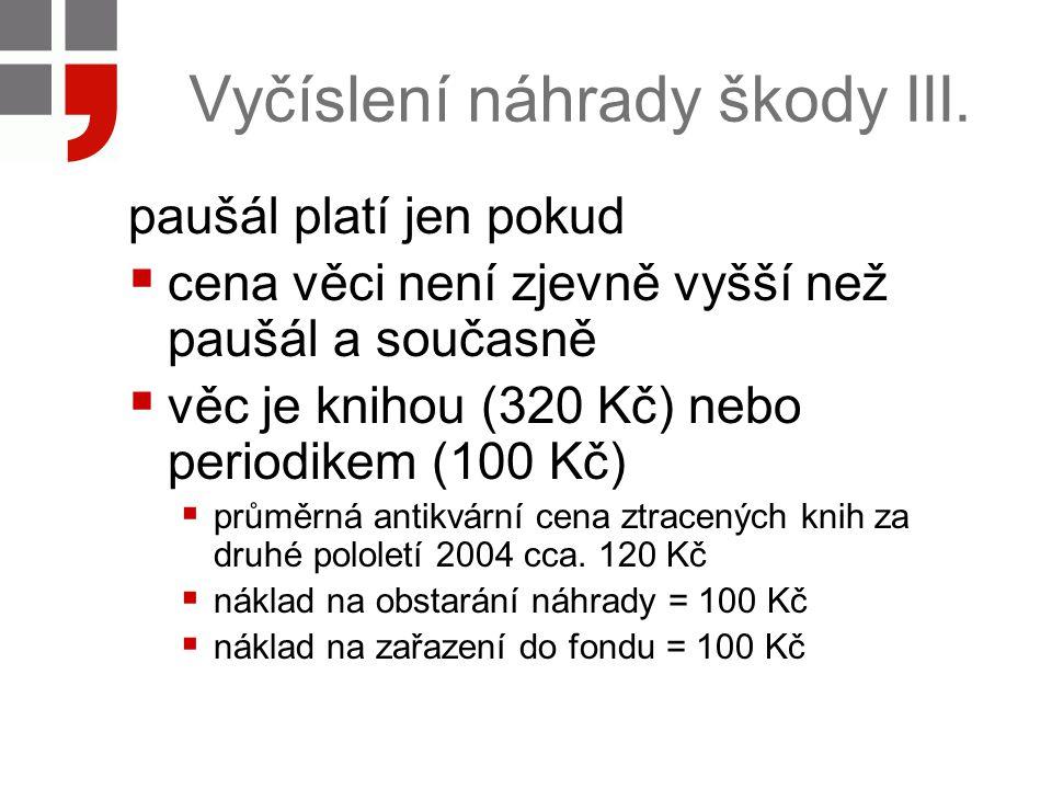 Vyčíslení náhrady škody III. paušál platí jen pokud  cena věci není zjevně vyšší než paušál a současně  věc je knihou (320 Kč) nebo periodikem (100