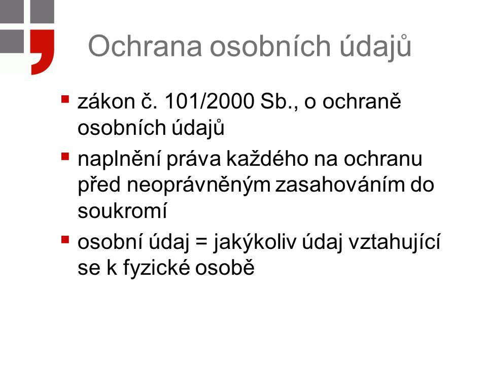 Ochrana osobních údajů  zákon č. 101/2000 Sb., o ochraně osobních údajů  naplnění práva každého na ochranu před neoprávněným zasahováním do soukromí
