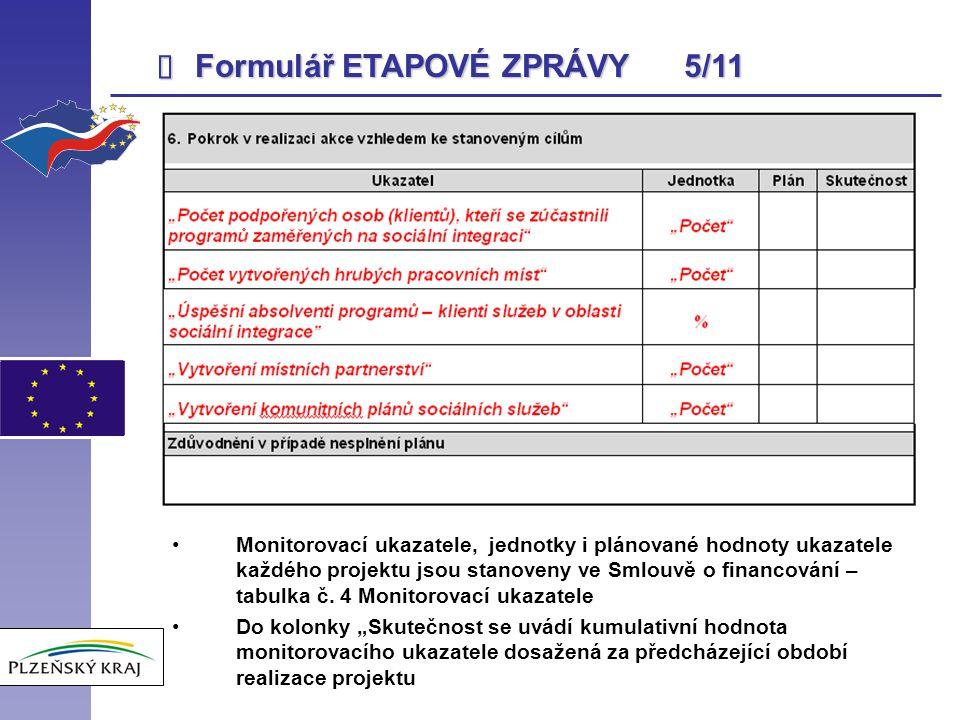 Formulář ETAPOVÉ ZPRÁVY 5/11 Monitorovací ukazatele, jednotky i plánované hodnoty ukazatele každého projektu jsou stanoveny ve Smlouvě o financování