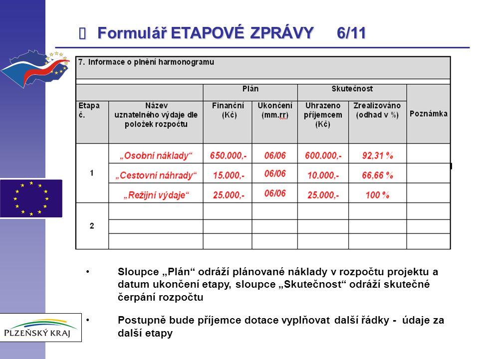 """ Formulář ETAPOVÉ ZPRÁVY 6/11 Sloupce """"Plán"""" odráží plánované náklady v rozpočtu projektu a datum ukončení etapy, sloupce """"Skutečnost"""" odráží skutečn"""