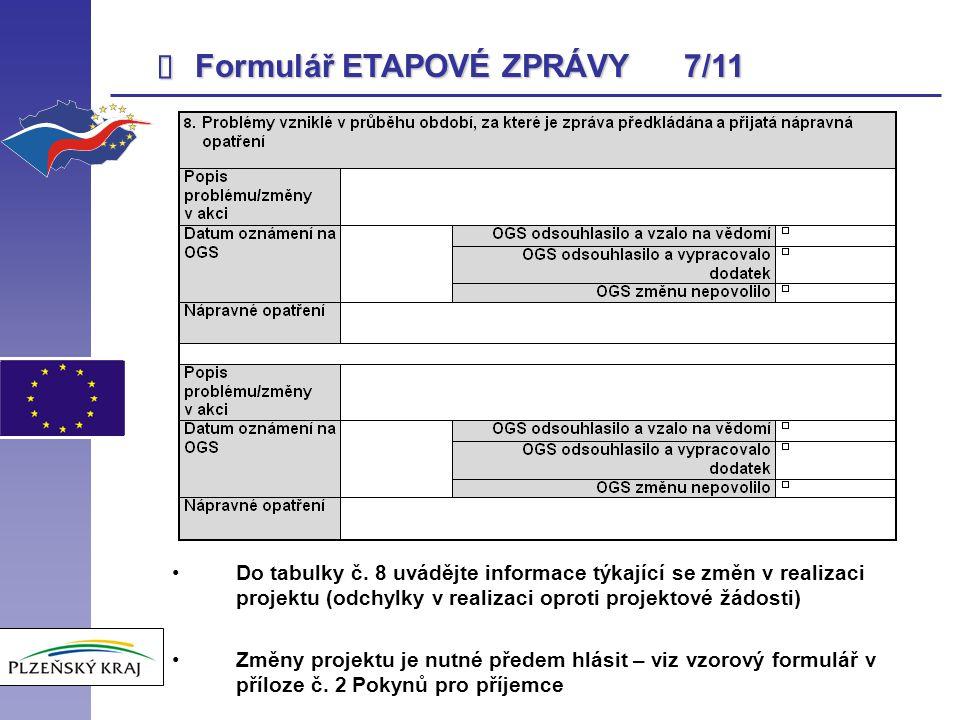  Formulář ETAPOVÉ ZPRÁVY 7/11 Do tabulky č. 8 uvádějte informace týkající se změn v realizaci projektu (odchylky v realizaci oproti projektové žádost