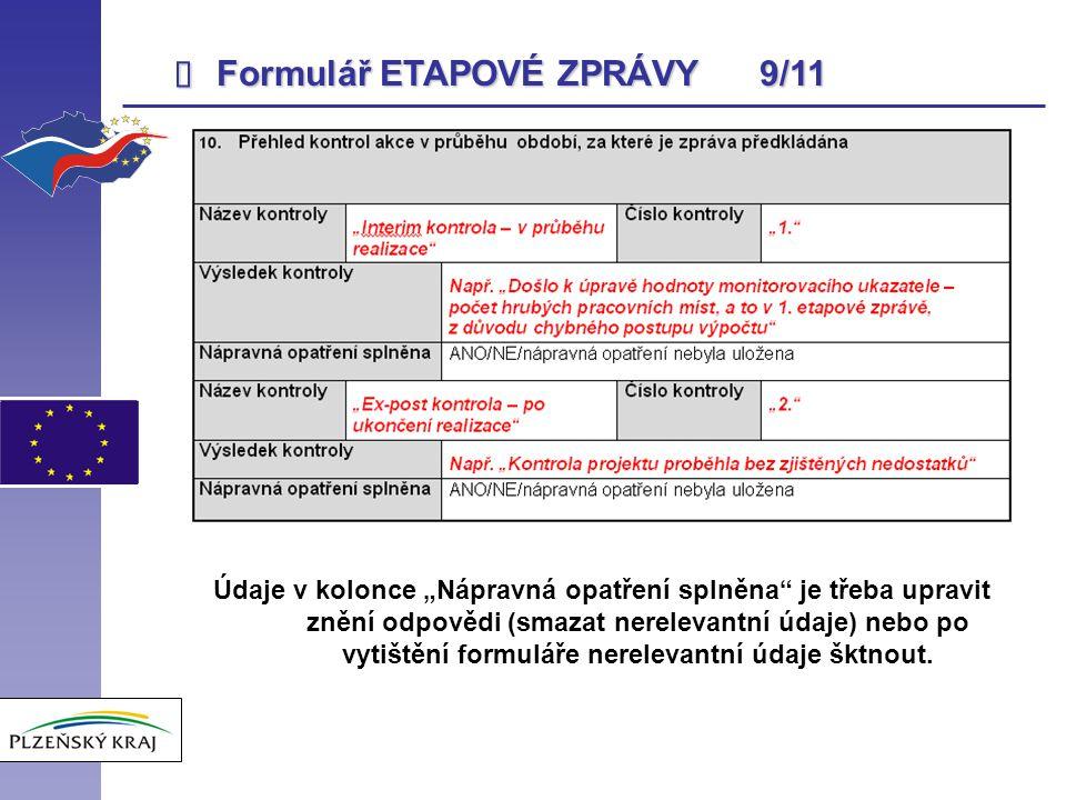 """ Formulář ETAPOVÉ ZPRÁVY 9/11 Údaje v kolonce """"Nápravná opatření splněna"""" je třeba upravit znění odpovědi (smazat nerelevantní údaje) nebo po vytiště"""