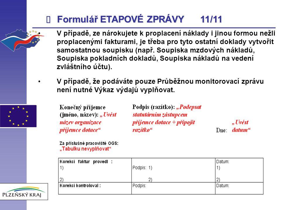 Formulář ETAPOVÉ ZPRÁVY 11/11 V případě, ze nárokujete k proplacení náklady i jinou formou nežli proplacenými fakturami, je třeba pro tyto ostatní d