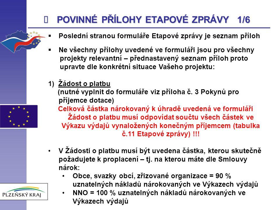  POVINNÉ PŘÍLOHY ETAPOVÉ ZPRÁVY 1/6  Poslední stranou formuláře Etapové zprávy je seznam příloh  Ne všechny přílohy uvedené ve formuláři jsou pro v