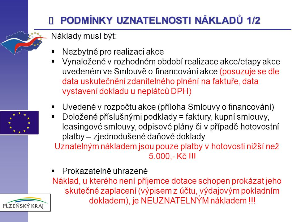  PODMÍNKY UZNATELNOSTI NÁKLADŮ 1/2 Náklady musí být:  Nezbytné pro realizaci akce  Vynaložené v rozhodném období realizace akce/etapy akce uvedeném