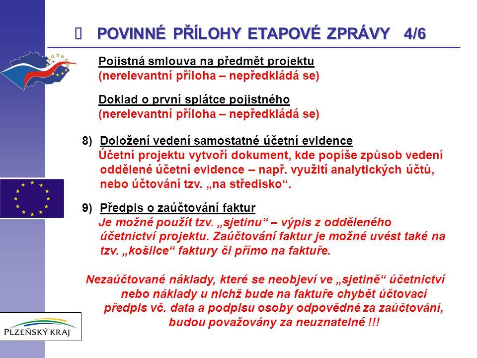  POVINNÉ PŘÍLOHY ETAPOVÉ ZPRÁVY 4/6 Pojistná smlouva na předmět projektu (nerelevantní příloha – nepředkládá se) Doklad o první splátce pojistného (n