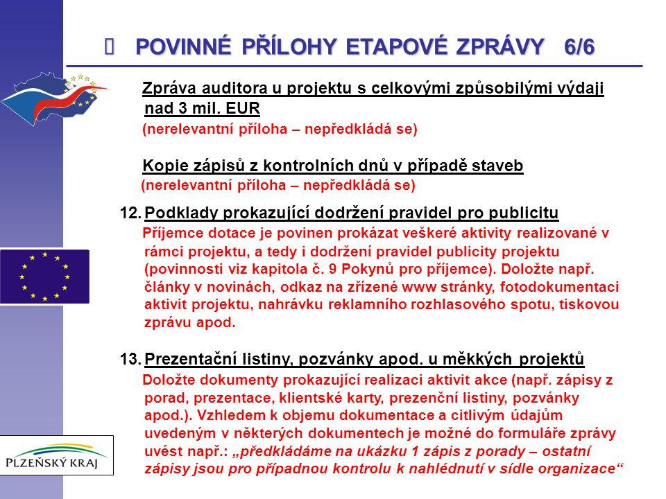 POVINNÉ PŘÍLOHY ETAPOVÉ ZPRÁVY 6/6 Zpráva auditora u projektu s celkovými způsobilými výdaji nad 3 mil. EUR (nerelevantní příloha – nepředkládá se)