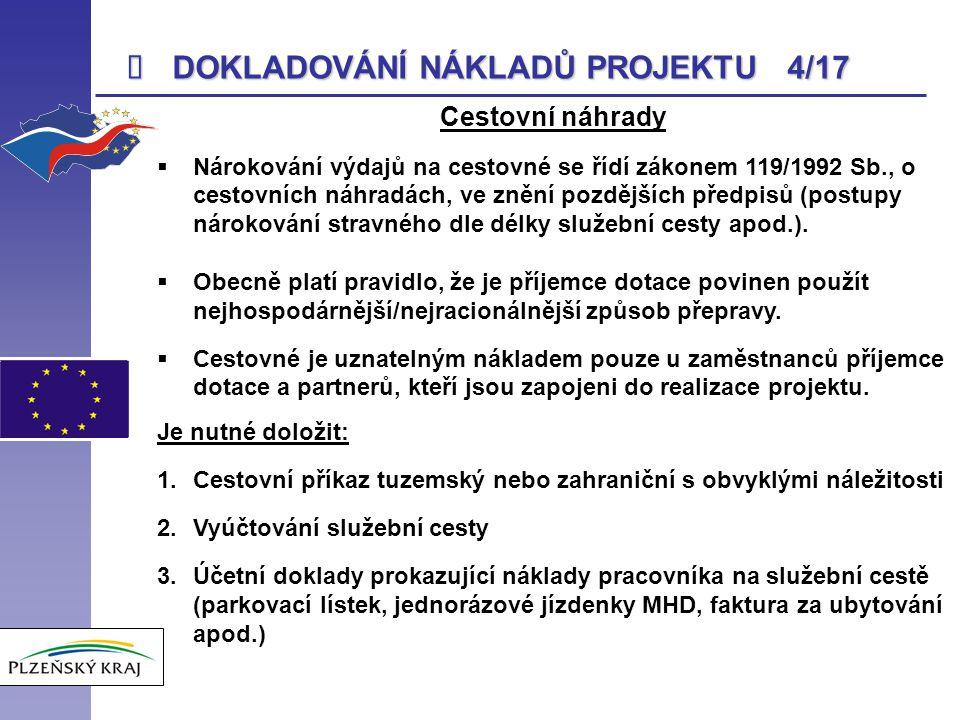  DOKLADOVÁNÍ NÁKLADŮ PROJEKTU 4/17 Cestovní náhrady  Nárokování výdajů na cestovné se řídí zákonem 119/1992 Sb., o cestovních náhradách, ve znění po