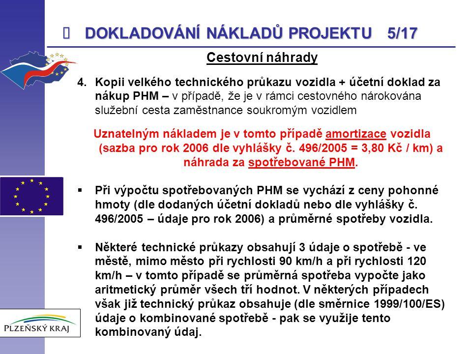  DOKLADOVÁNÍ NÁKLADŮ PROJEKTU 5/17 Cestovní náhrady 4.Kopii velkého technického průkazu vozidla + účetní doklad za nákup PHM – v případě, že je v rám