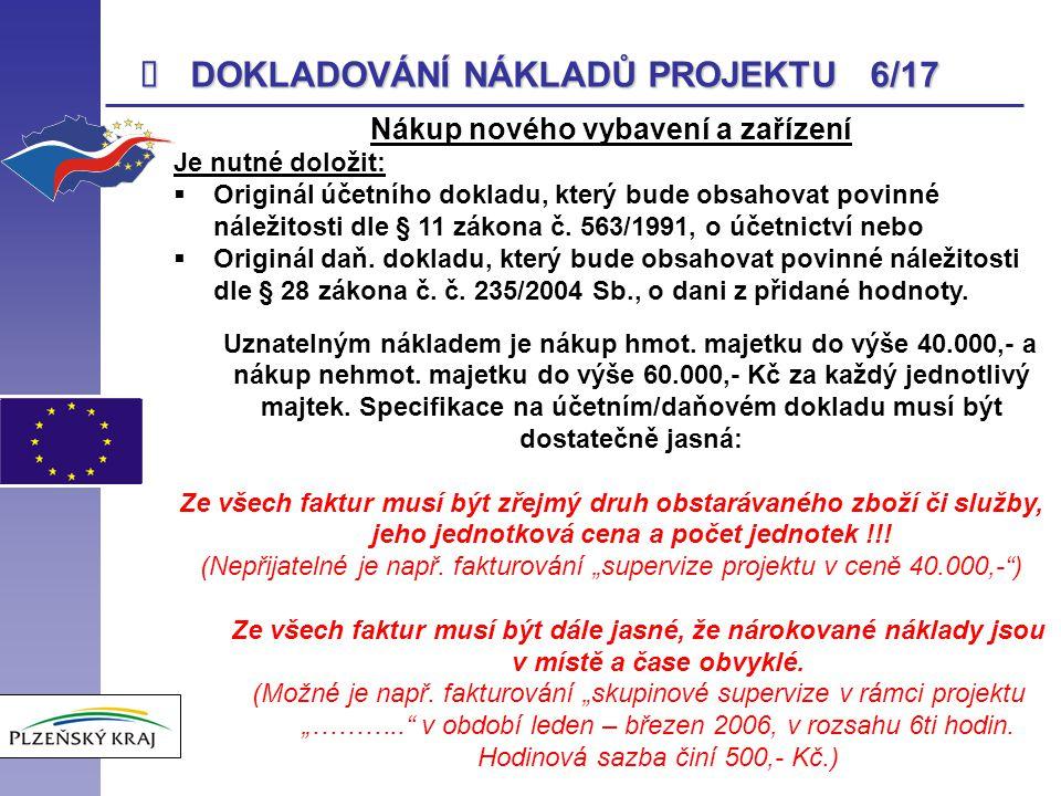  DOKLADOVÁNÍ NÁKLADŮ PROJEKTU 6/17 Nákup nového vybavení a zařízení Je nutné doložit:  Originál účetního dokladu, který bude obsahovat povinné nálež