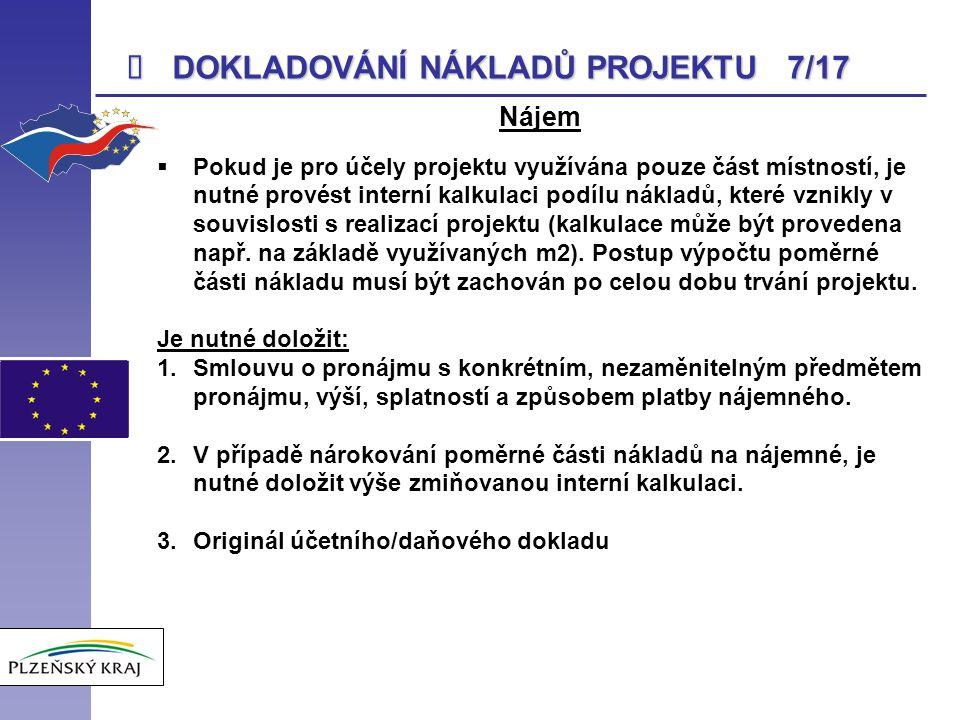  DOKLADOVÁNÍ NÁKLADŮ PROJEKTU 7/17 Nájem  Pokud je pro účely projektu využívána pouze část místností, je nutné provést interní kalkulaci podílu nákl
