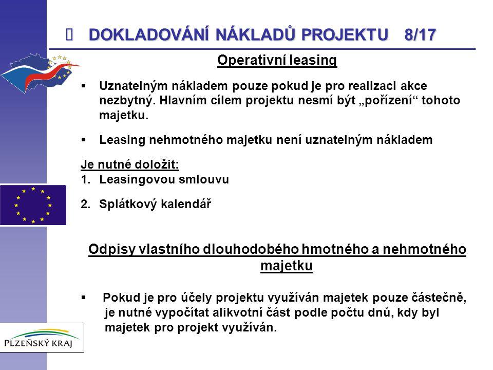  DOKLADOVÁNÍ NÁKLADŮ PROJEKTU 8/17 Operativní leasing  Uznatelným nákladem pouze pokud je pro realizaci akce nezbytný. Hlavním cílem projektu nesmí