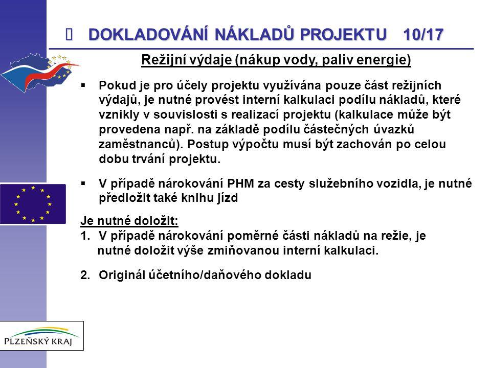  DOKLADOVÁNÍ NÁKLADŮ PROJEKTU 10/17 Režijní výdaje (nákup vody, paliv energie)  Pokud je pro účely projektu využívána pouze část režijních výdajů, j
