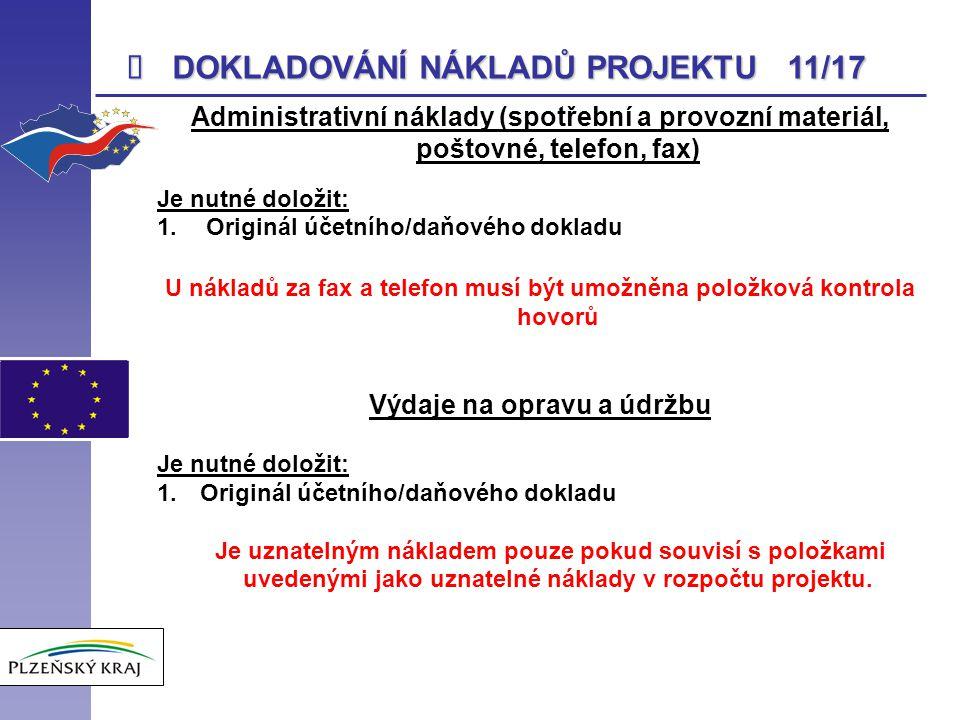  DOKLADOVÁNÍ NÁKLADŮ PROJEKTU 11/17 Administrativní náklady (spotřební a provozní materiál, poštovné, telefon, fax) Je nutné doložit: 1. Originál úče