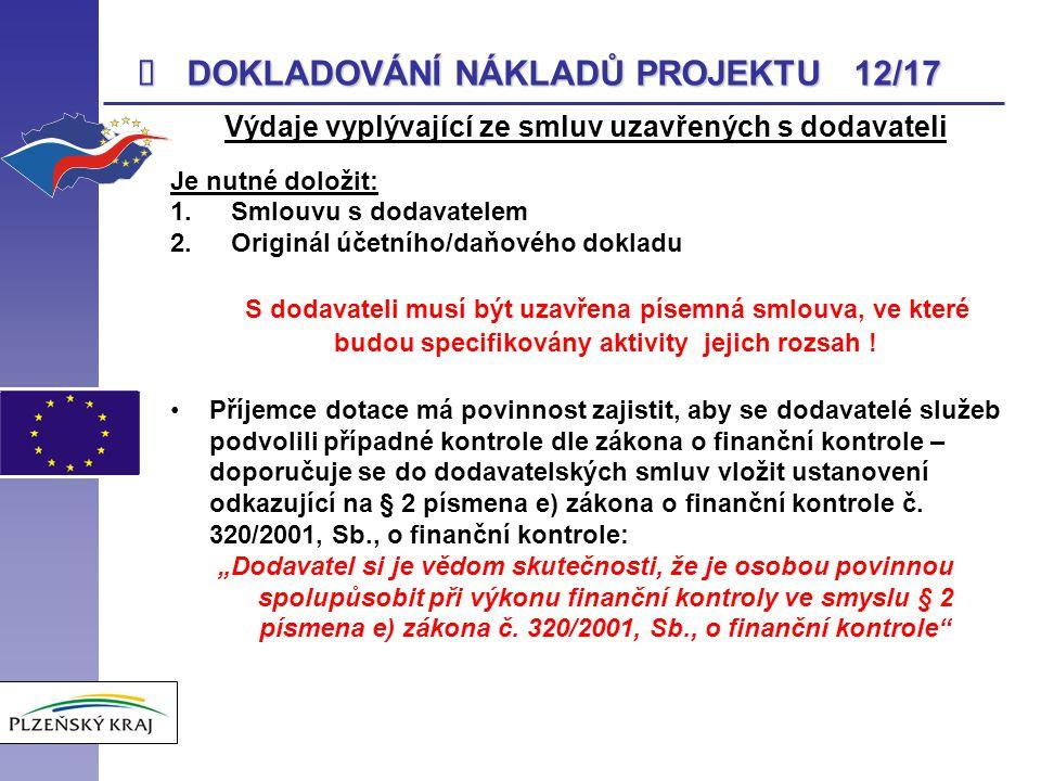  DOKLADOVÁNÍ NÁKLADŮ PROJEKTU 12/17 Výdaje vyplývající ze smluv uzavřených s dodavateli Je nutné doložit: 1. Smlouvu s dodavatelem 2. Originál účetní