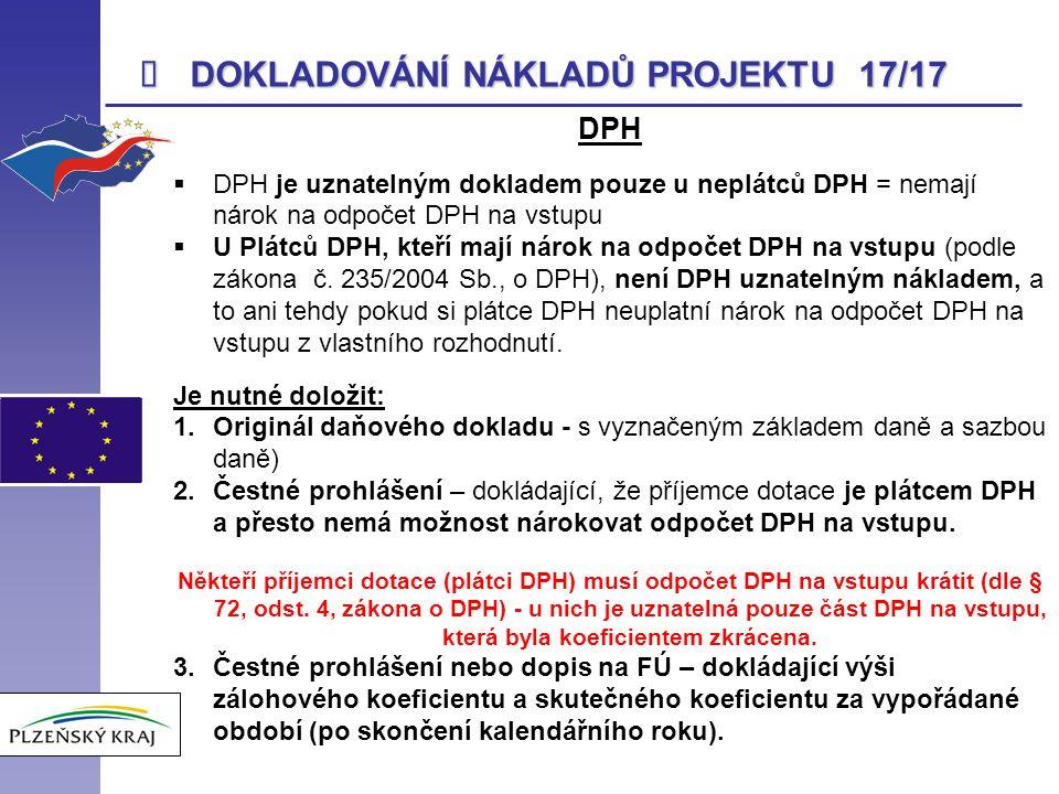  DOKLADOVÁNÍ NÁKLADŮ PROJEKTU 17/17 DPH  DPH je uznatelným dokladem pouze u neplátců DPH = nemají nárok na odpočet DPH na vstupu  U Plátců DPH, kte