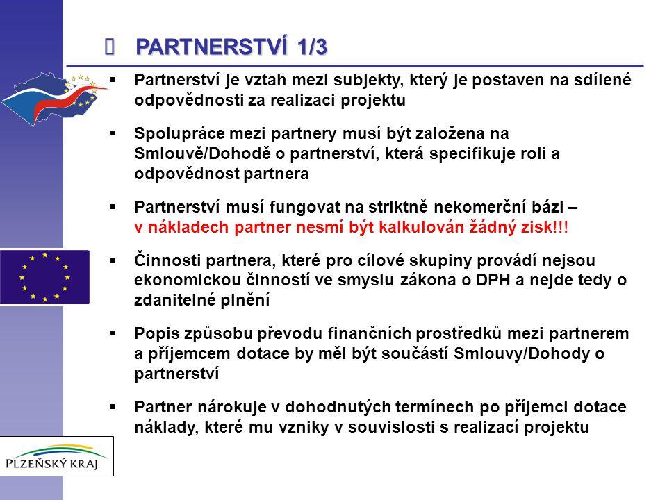  PARTNERSTVÍ 1/3  Partnerství je vztah mezi subjekty, který je postaven na sdílené odpovědnosti za realizaci projektu  Spolupráce mezi partnery mus