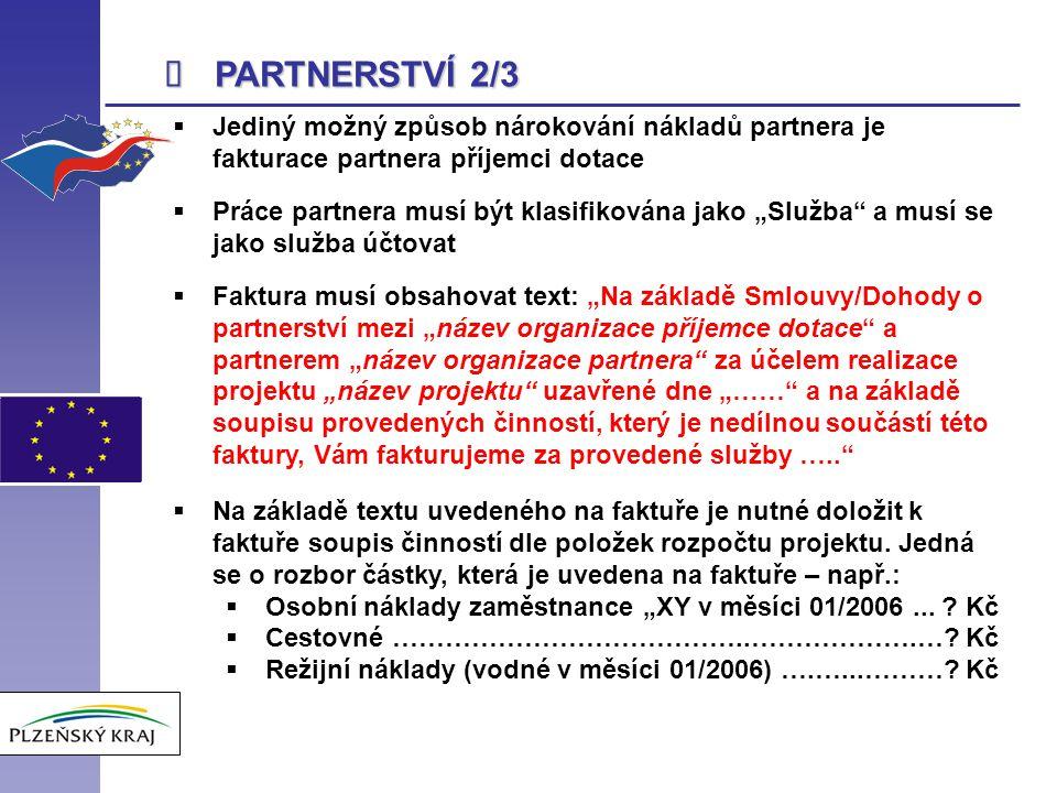  PARTNERSTVÍ 2/3  Jediný možný způsob nárokování nákladů partnera je fakturace partnera příjemci dotace  Práce partnera musí být klasifikována jako