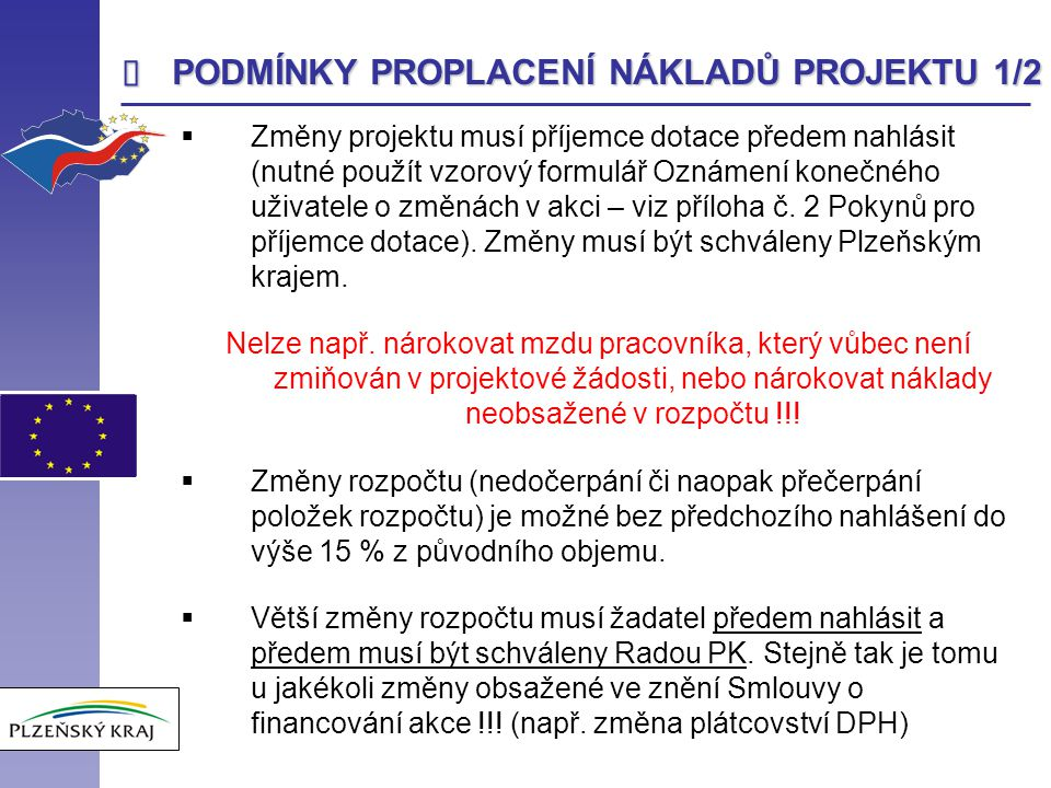  PODMÍNKY PROPLACENÍ NÁKLADŮ PROJEKTU 1/2  Změny projektu musí příjemce dotace předem nahlásit (nutné použít vzorový formulář Oznámení konečného uži