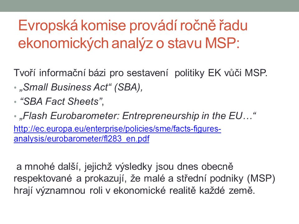 Evropská komise provádí ročně řadu ekonomických analýz o stavu MSP: Tvoří informační bázi pro sestavení politiky EK vůči MSP.