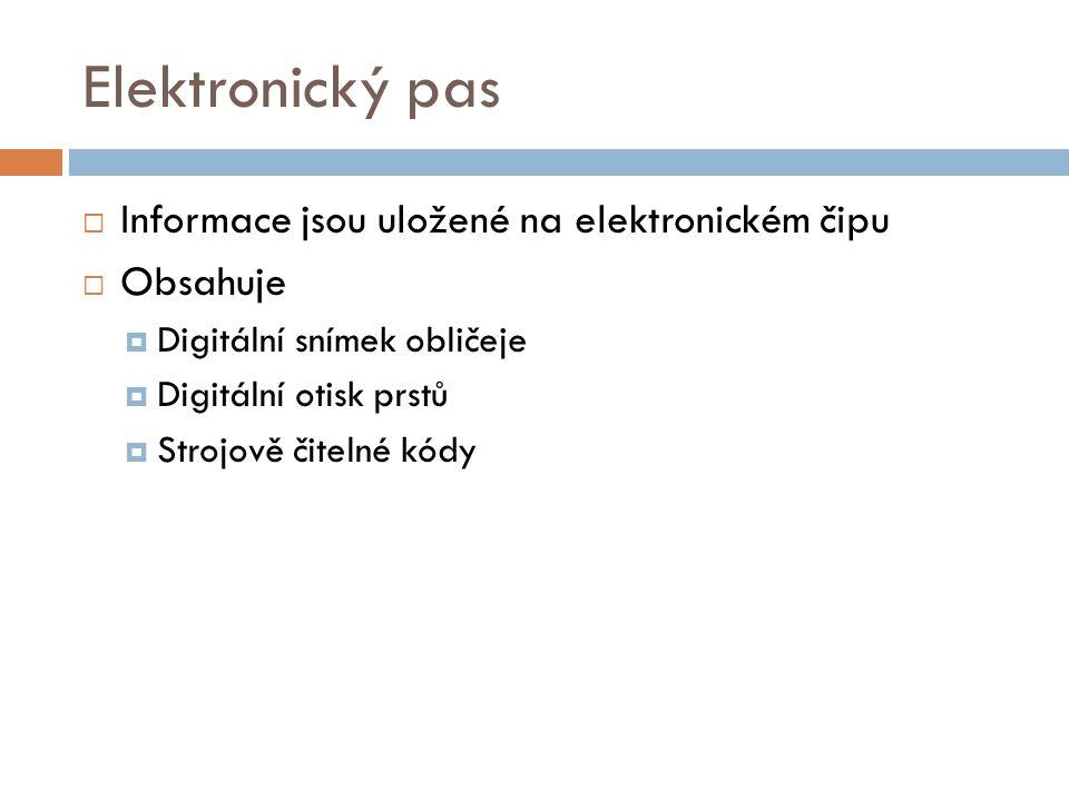 Elektronický pas  Informace jsou uložené na elektronickém čipu  Obsahuje  Digitální snímek obličeje  Digitální otisk prstů  Strojově čitelné kódy