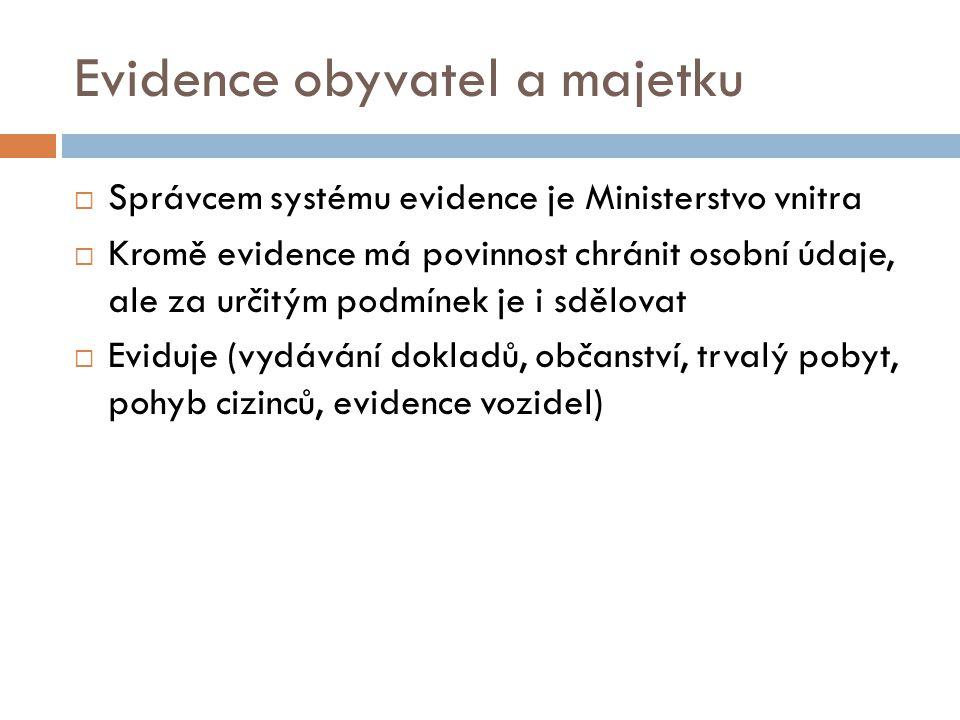Evidence obyvatel a majetku  Správcem systému evidence je Ministerstvo vnitra  Kromě evidence má povinnost chránit osobní údaje, ale za určitým podm