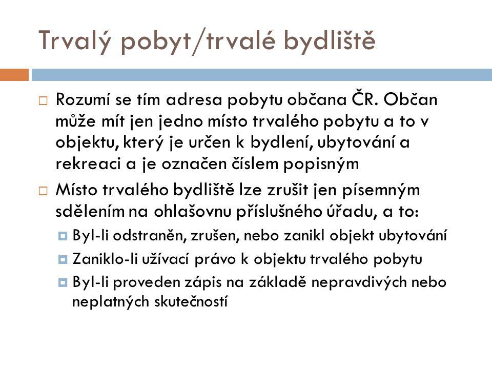 Trvalý pobyt/trvalé bydliště  Rozumí se tím adresa pobytu občana ČR. Občan může mít jen jedno místo trvalého pobytu a to v objektu, který je určen k